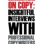 Conversations on Copy: Insightful Interviews with Professional Copywriters